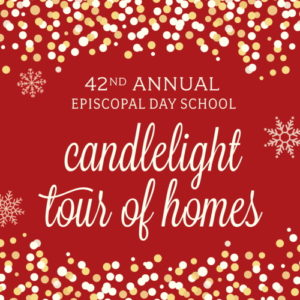 EDS Candlelight Tour of Homes @ Episcopal Day School