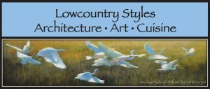 LOWCOUNTRY STYLES: Architecture • Art • Cuisine @ Various venues